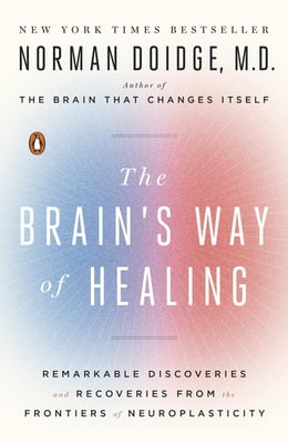 Book The Brain's Way of Healing: Remarkable Discoveries and Recoveries from the Frontiers of… by Norman Doidge