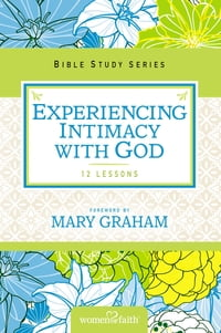 Experiencing Intimacy with God: Women of Faith Study Guide Series