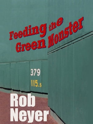 Feeding the Green Monster: One Man's Season at Fenway Park by Rob Neyer
