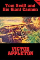 Tom Swift #16: Tom Swift and His Giant Cannon: The Longest Shots on Record by Victor Appleton