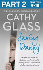 Saving Danny: Part 2 of 3 by Cathy Glass