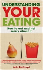 Understanding Your Eating: How To Eat And Not Worry About It by Julia Buckroyd