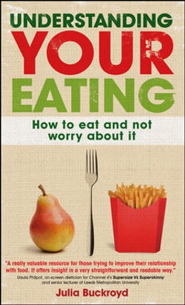 Book Understanding Your Eating: How To Eat And Not Worry About It by Julia Buckroyd