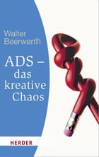 ADS - das kreative Chaos by Walter Beerwerth