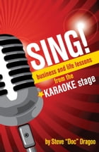 "SING!: Business and Life Lessons from the Karaoke Stage by Steve ""Doc"" Dragoo"