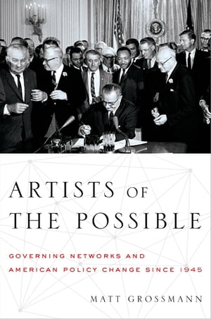Artists of the Possible Governing Networks and American Policy Change since 1945
