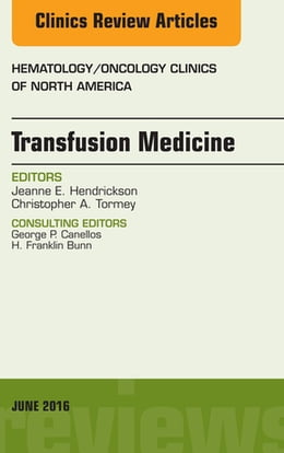 Book Transfusion Medicine, An Issue of Hematology/Oncology Clinics of North America, by Jeanne E. Hendrickson