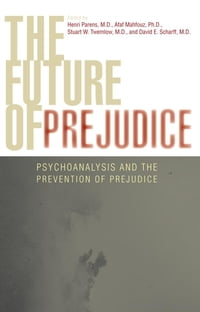 The Future of Prejudice: Psychoanalysis and the Prevention of Prejudice