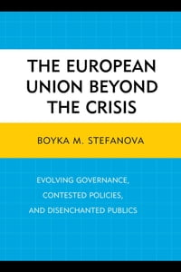 The European Union beyond the Crisis: Evolving Governance, Contested Policies, and Disenchanted…