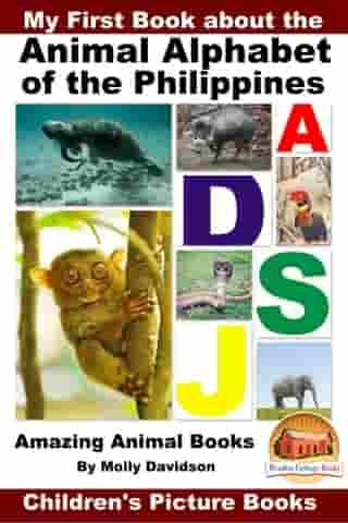 My First Book about the Animal Alphabet of the Philippines: Amazing Animal Books - Children's Picture Books by Molly Davidson