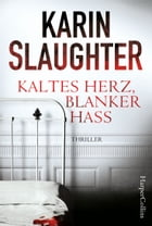 Kaltes Herz, blanker Hass by Karin Slaughter