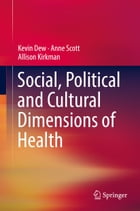 Social, Political and Cultural Dimensions of Health by Allison Kirkman