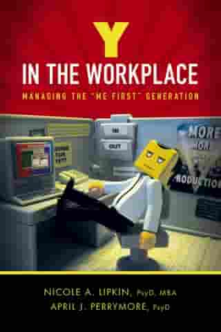 Y in the Workplace: Managing the Me First Generation