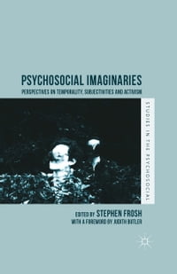 Psychosocial Imaginaries: Perspectives on Temporality, Subjectivities and Activism