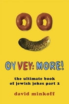 Oy Vey: More!: The Ultimate Book of Jewish Jokes Part 2 by David Minkoff