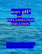 BODY pH AND THE INFLAMMATION EQUATION - By SHEILA BER. by SHEILA BER