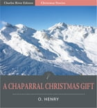 A Chaparral Christmas Gift (Illustrated Edition) by O. Henry