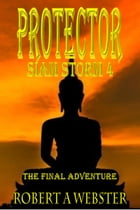 Protector - The Final Adventure: Siam Storm 4 by Robert A Webster
