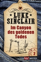 Im Canyon des goldenen Todes: Luke Sinclair Western, Band 2 by Luke Sinclair