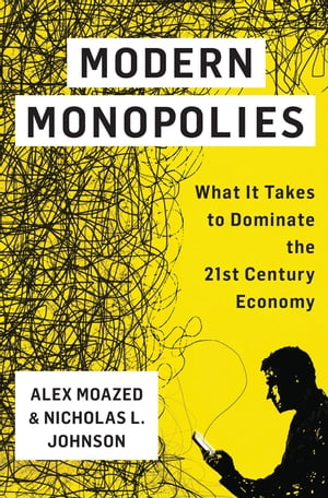 Modern Monopolies What It Takes to Dominate the 21st Century Economy