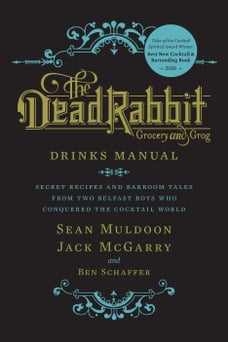 The Dead Rabbit Drinks Manual: Secret Recipes and Barroom Tales from Two Belfast Boys Who Conquered…