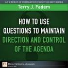 How to Use Questions to Maintain Direction and Control of the Agenda by Terry J. Fadem