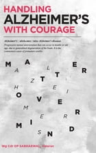 Handling Alzheimer's with Courage by Wg Cdr DP Sabharwal, Veteran
