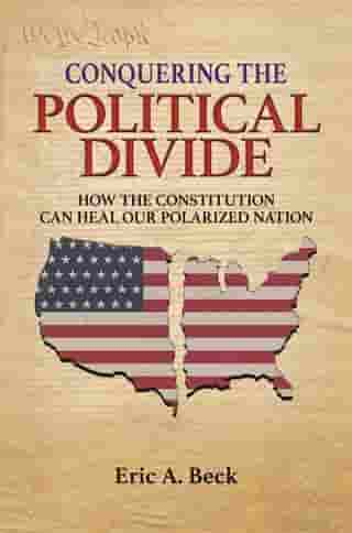 Conquering the Political Divide: How the Constitution Can Heal Our Polarized Nation