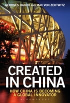 Created in China: How China is Becoming a Global Innovator