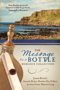 The Message in a Bottle Romance Collection: Hope Reaches Across the Centuries Through One Single…