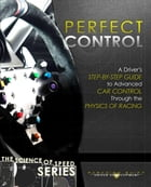 Perfect Control: A Driver's Step-by-Step Guide to Advanced Car Control Through the Physics of Racing by Paradigm Shift Driver Development