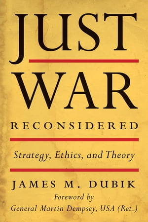 Just War Reconsidered Strategy,  Ethics,  and Theory