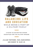 Balancing Life and Education While Being a Part of a Military Family: A Guide to Navigating Higher Education for the Military Spouse by Jillian Ventrone