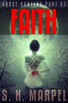 Faith: Ghost Hunters Mystery Parables by S. H. Marpel