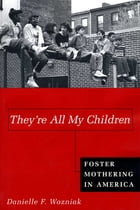 They're All My Children: Foster Mothering in America by Danielle Wozniak