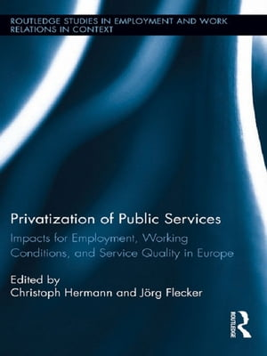 Privatization of Public Services Impacts for Employment,  Working Conditions,  and Service Quality in Europe
