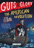 Guts & Glory: The American Revolution by Ben Thompson