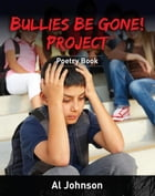 Bullies Be Gone! Project: Poetry Book by Al Johnson