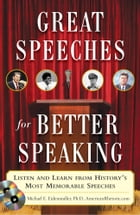 Great Speeches For Better Speaking (Book + Audio CD) : Listen and Learn from History's Most Memorable Speeches: Listen and Learn from History's Most M by Michael Eidenmuller