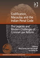 Codification, Macaulay and the Indian Penal Code: The Legacies and Modern Challenges of Criminal…