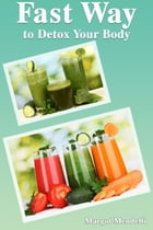 Fast Way to Detox Your Body by Margot Mendelli