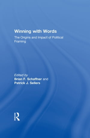 Winning with Words The Origins and Impact of Political Framing