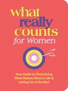 What Really Counts for Women: Your Guide to Discovering What's Most Important in Life and Letting Go of the Rest by Thomas Nelson
