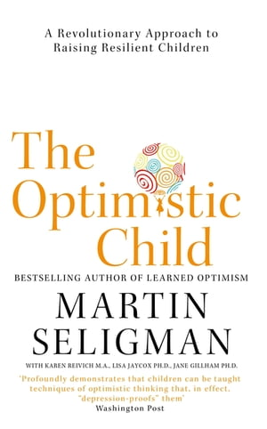 The Optimistic Child A Revolutionary Approach to Raising Resilient Children