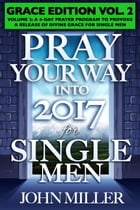 Pray Your Way Into 2017 for Single Men (Grace Edition) Volume 2 by John Miller