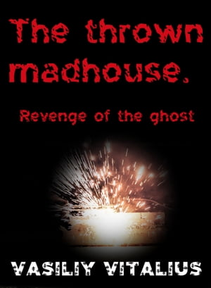 The Thrown Madhouse. Revenge of the Ghost