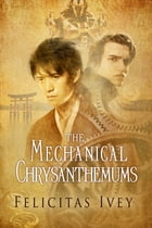 The Mechanical Chrysanthemums by Felicitas Ivey