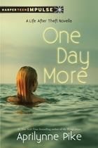 One Day More: A Life After Theft Novella by Aprilynne Pike