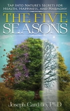 The Five Seasons: Tap Into Nature's Secrets for Health, Happiness, and Harmony by Joseph Cardillo