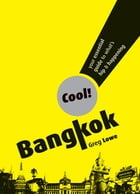 Cool Bangkok: Your essential guide to What's Hip and Happening by Greg Lowe